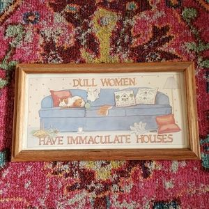 Framed Dull Women Have Immaculate Houses Art